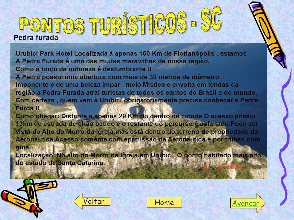 PONTOS TURÍSTICOS - SC Pedra furada Voltar Avançar Home