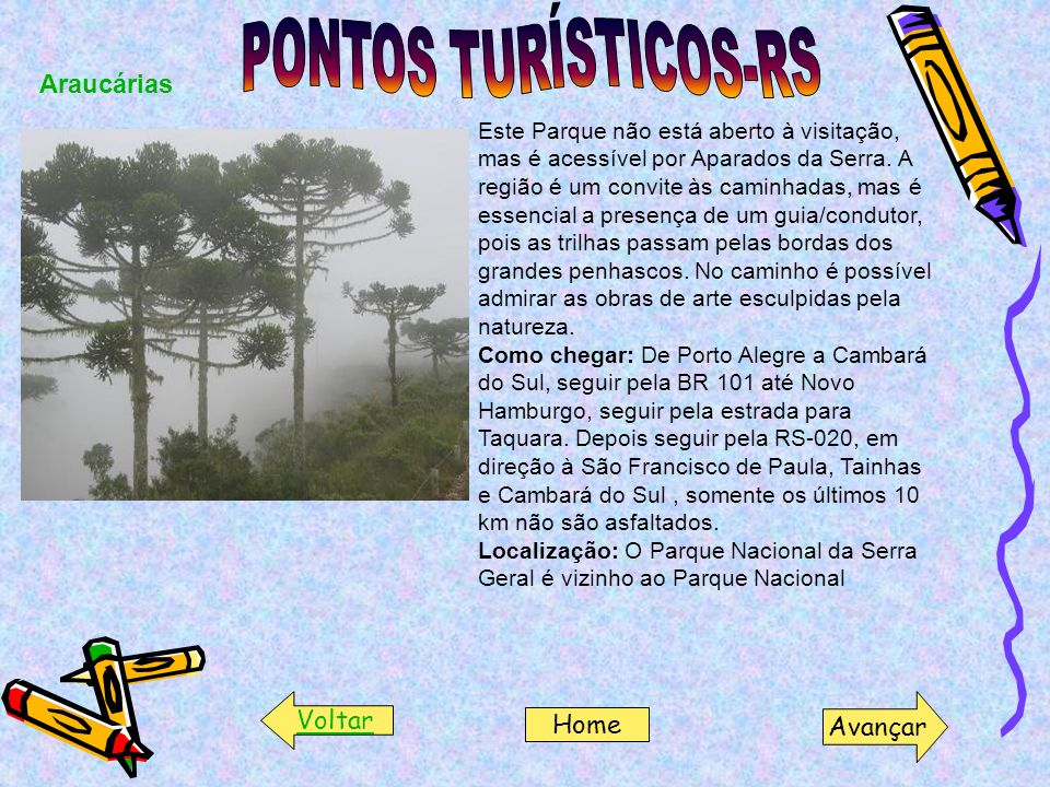 PONTOS TURÍSTICOS-RS Araucárias Voltar Avançar Home