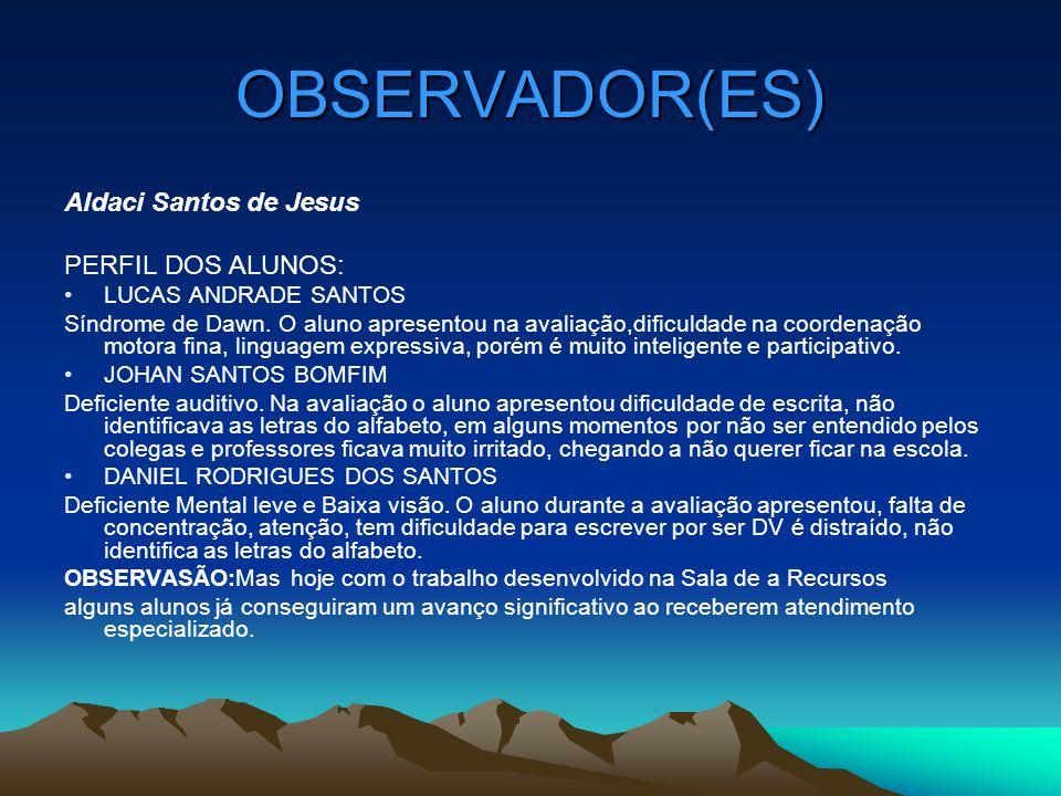 OBSERVADOR(ES) Aldaci Santos de Jesus PERFIL DOS ALUNOS: