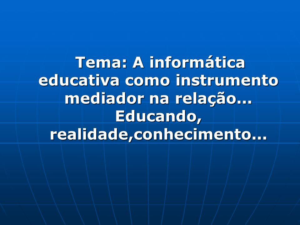 Tema: A informática educativa como instrumento mediador na relação