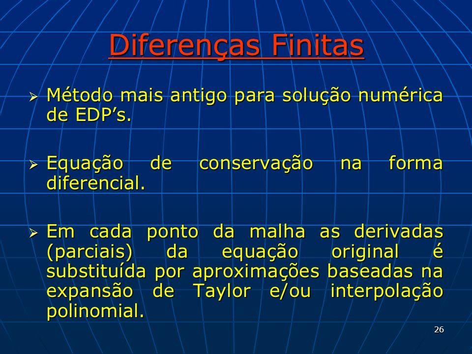 Diferenças Finitas Método mais antigo para solução numérica de EDP's.