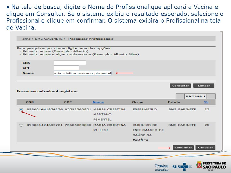 Na tela de busca, digite o Nome do Profissional que aplicará a Vacina e clique em Consultar.