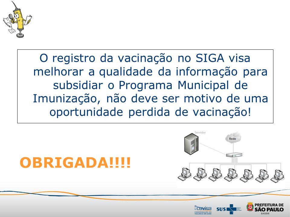 O registro da vacinação no SIGA visa melhorar a qualidade da informação para subsidiar o Programa Municipal de Imunização, não deve ser motivo de uma oportunidade perdida de vacinação!