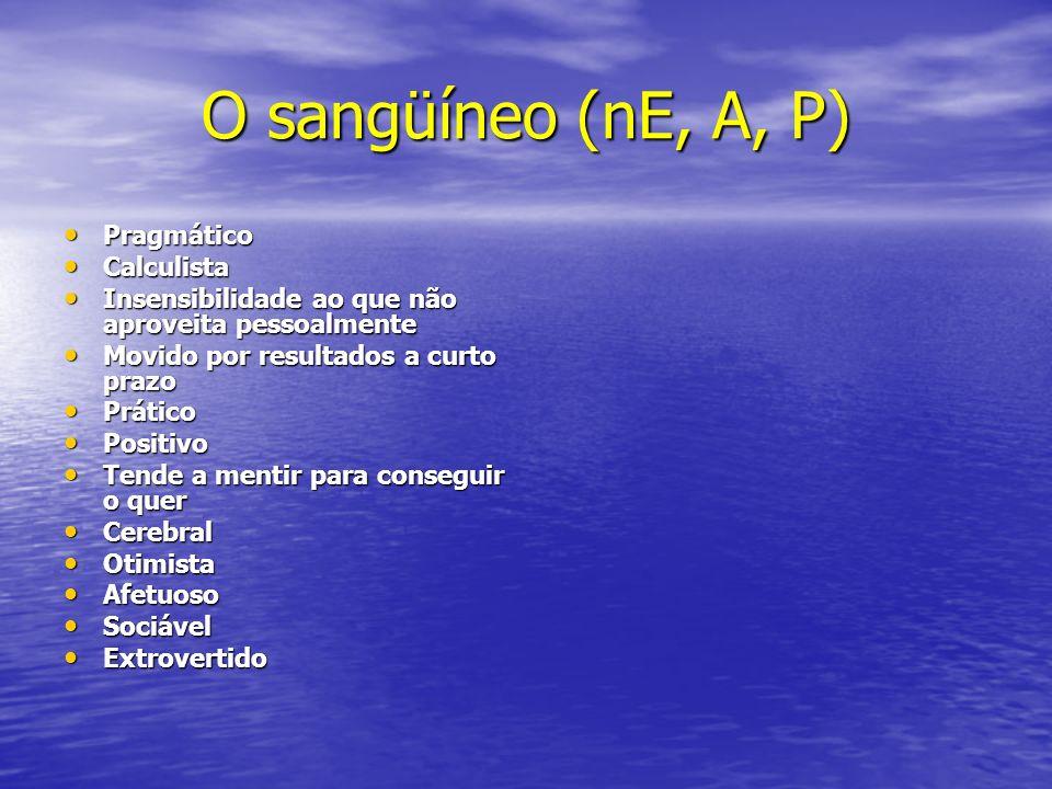O sangüíneo (nE, A, P) Pragmático Calculista