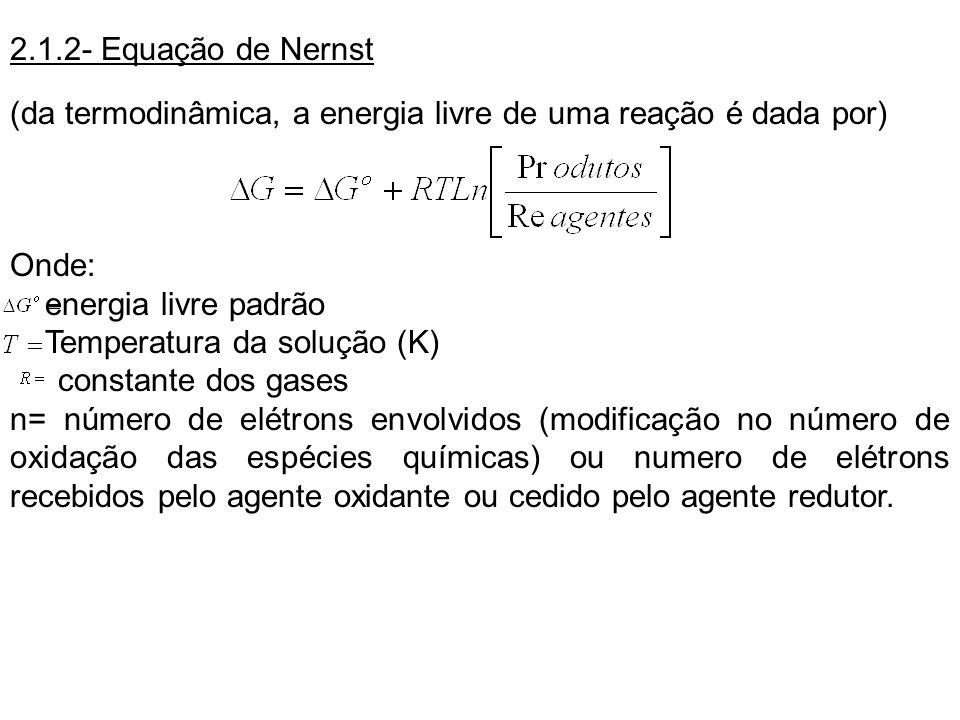 2.1.2- Equação de Nernst(da termodinâmica, a energia livre de uma reação é dada por) Onde: energia livre padrão.