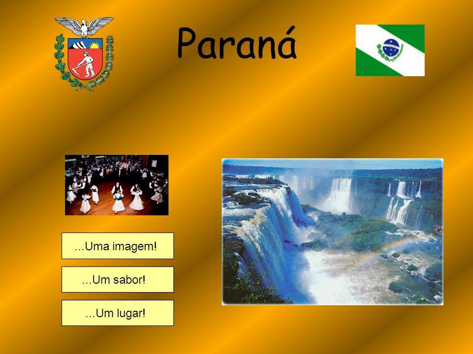 Paraná ...Uma imagem! ...Um sabor! ...Um lugar!