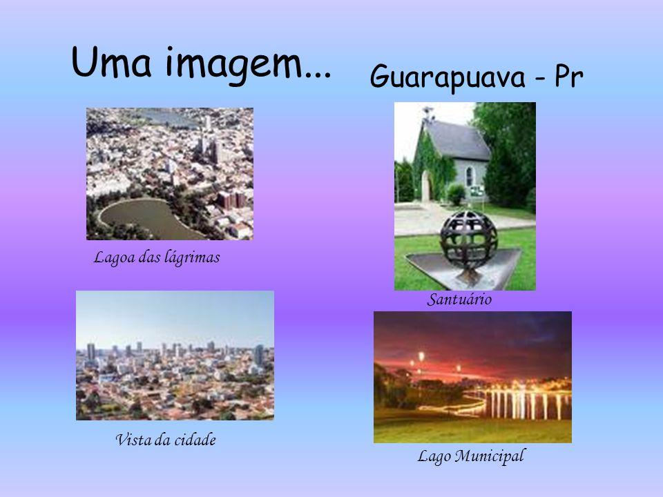 Uma imagem... Guarapuava - Pr Lagoa das lágrimas Santuário