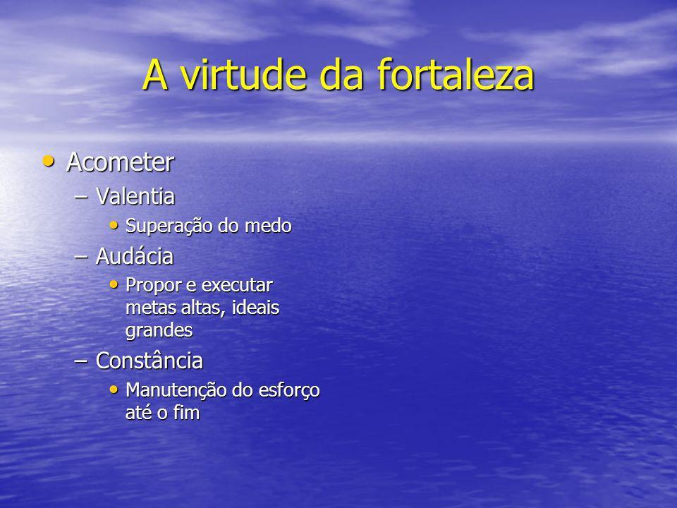 A virtude da fortaleza Acometer Valentia Audácia Constância