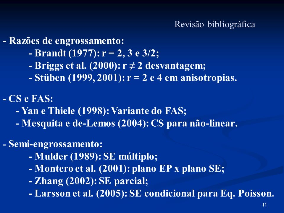 - Razões de engrossamento: - Brandt (1977): r = 2, 3 e 3/2;