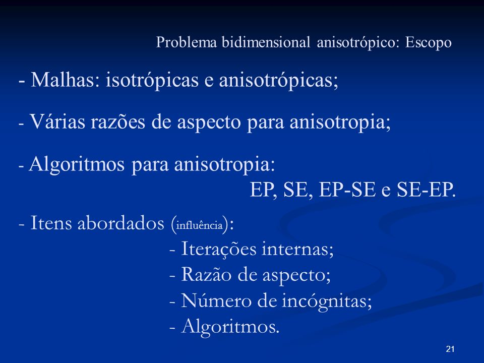 - Malhas: isotrópicas e anisotrópicas;