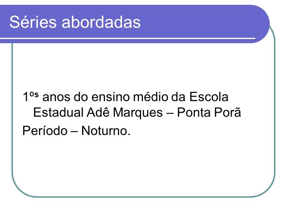 Séries abordadas 1ºs anos do ensino médio da Escola Estadual Adê Marques – Ponta Porã.