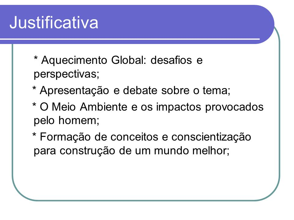 Justificativa * Aquecimento Global: desafios e perspectivas;