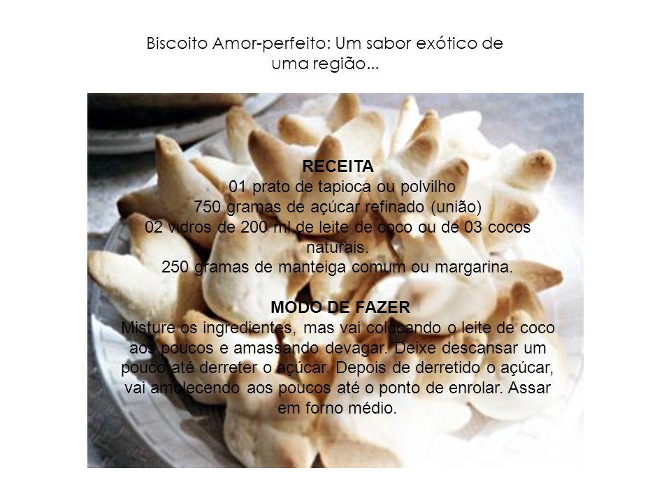 Biscoito Amor-perfeito: Um sabor exótico de uma região...