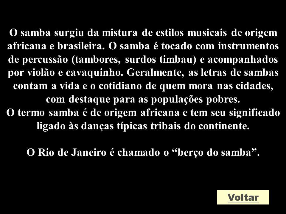 O Rio de Janeiro é chamado o berço do samba .