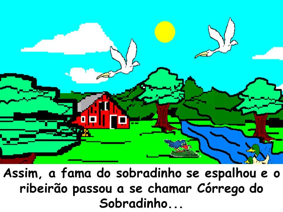Assim, a fama do sobradinho se espalhou e o ribeirão passou a se chamar Córrego do Sobradinho...
