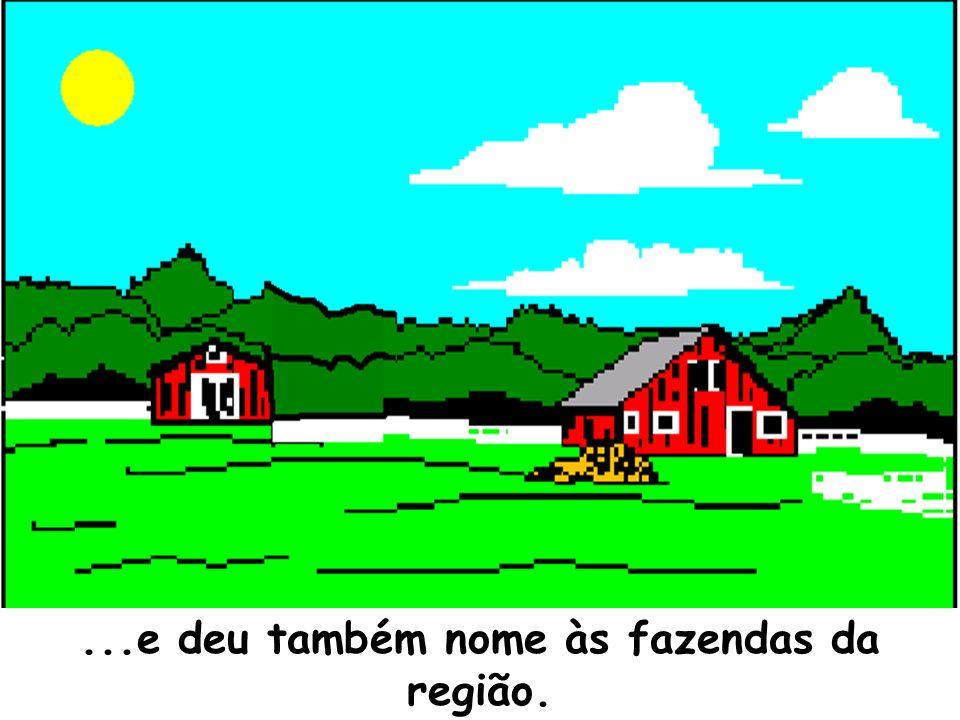 ...e deu também nome às fazendas da região.