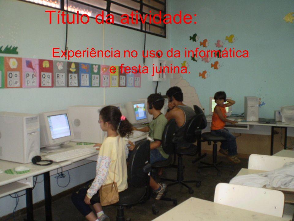 Experiência no uso da informática e festa junina.