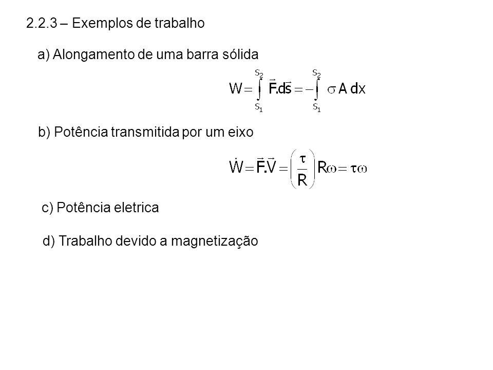 2.2.3 – Exemplos de trabalho a) Alongamento de uma barra sólida. b) Potência transmitida por um eixo.