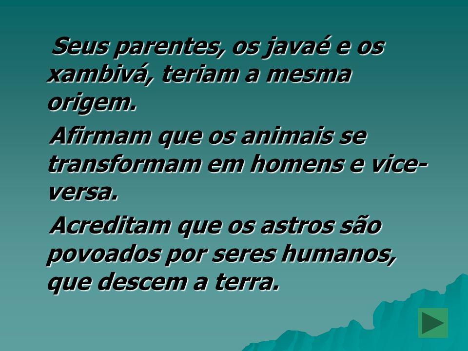 Afirmam que os animais se transformam em homens e vice-versa.