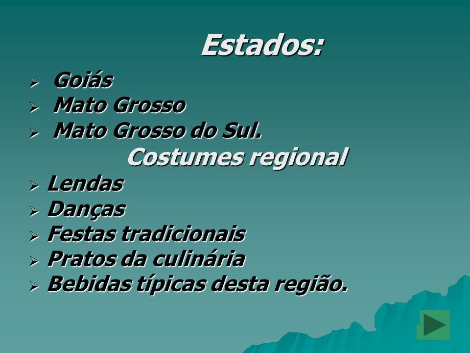 Estados: Costumes regional Goiás Mato Grosso Mato Grosso do Sul.