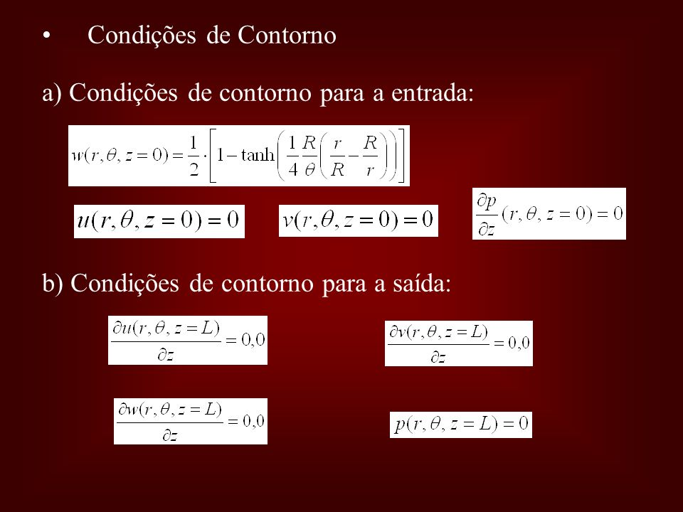 Condições de Contorno a) Condições de contorno para a entrada: b) Condições de contorno para a saída: