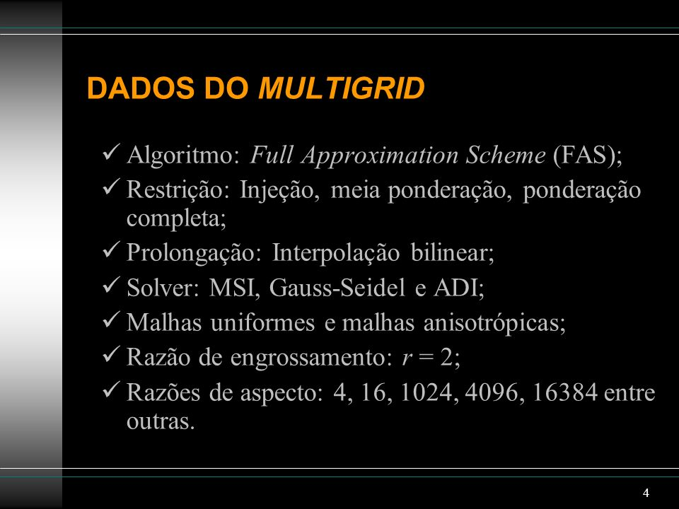 DADOS DO MULTIGRID Algoritmo: Full Approximation Scheme (FAS);