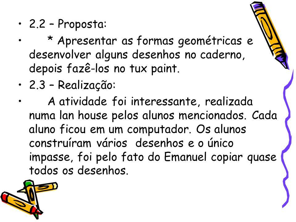 2.2 – Proposta: * Apresentar as formas geométricas e desenvolver alguns desenhos no caderno, depois fazê-los no tux paint.