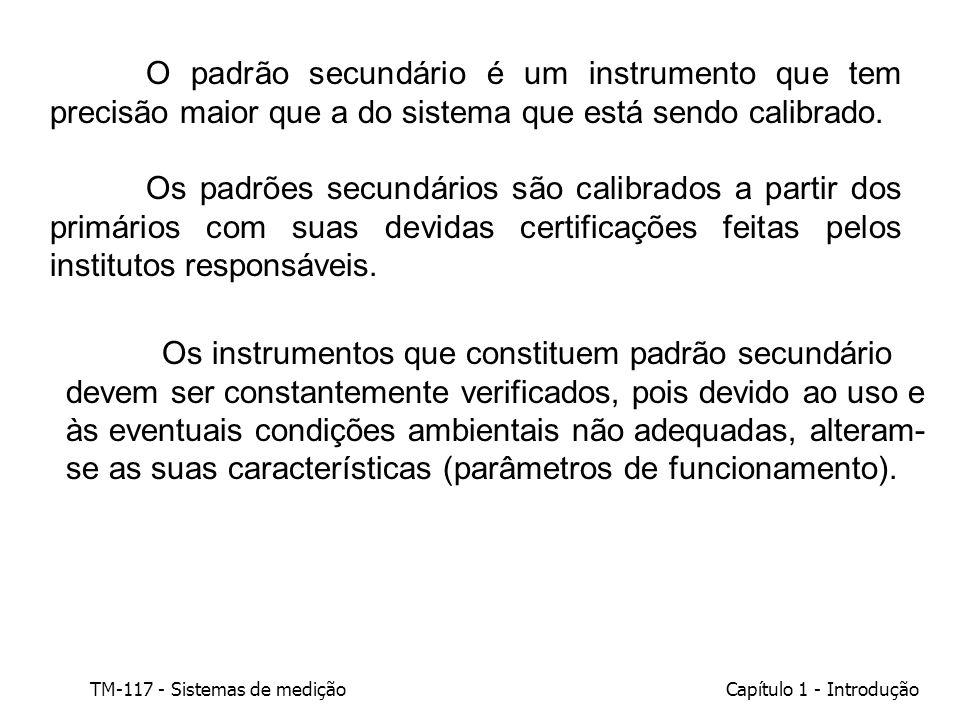 O padrão secundário é um instrumento que tem precisão maior que a do sistema que está sendo calibrado.