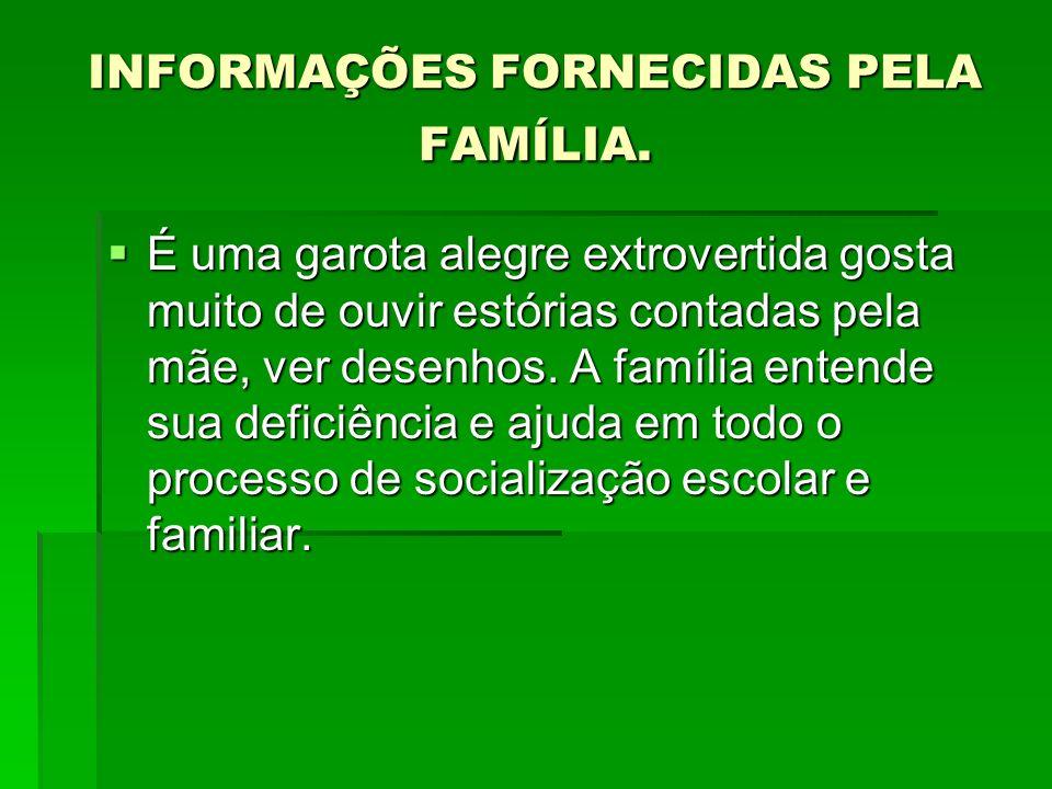 INFORMAÇÕES FORNECIDAS PELA FAMÍLIA.