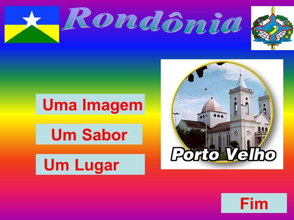 Rondônia Uma Imagem Um Sabor Um Lugar Fim