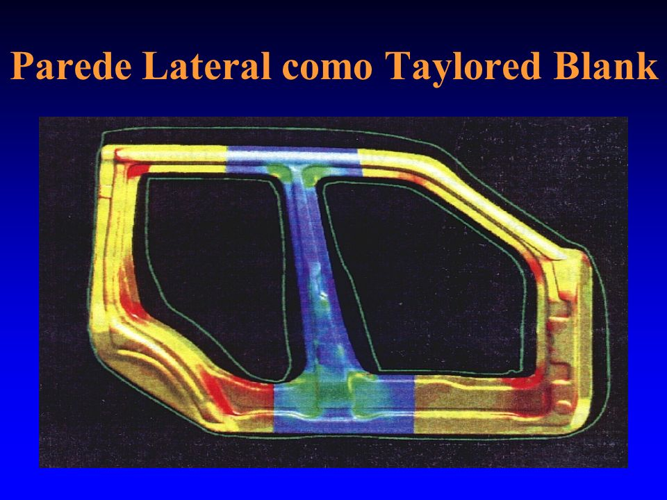 Parede Lateral como Taylored Blank