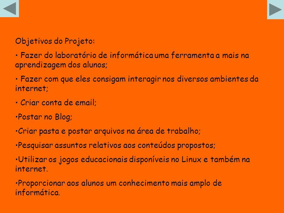 Objetivos do Projeto: Fazer do laboratório de informática uma ferramenta a mais na aprendizagem dos alunos;