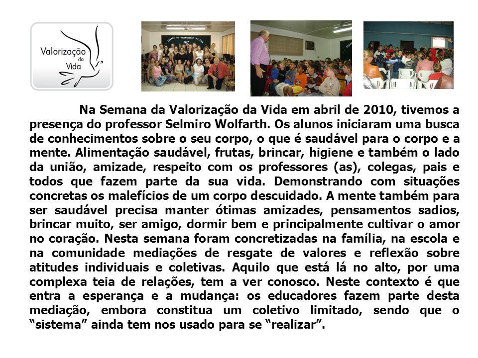 Na Semana da Valorização da Vida em abril de 2010, tivemos a presença do professor Selmiro Wolfarth.