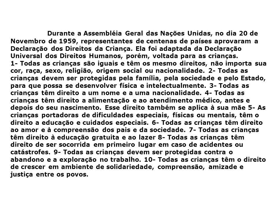 Durante a Assembléia Geral das Nações Unidas, no dia 20 de Novembro de 1959, representantes de centenas de países aprovaram a Declaração dos Direitos da Criança. Ela foi adaptada da Declaração Universal dos Direitos Humanos, porém, voltada para as crianças.