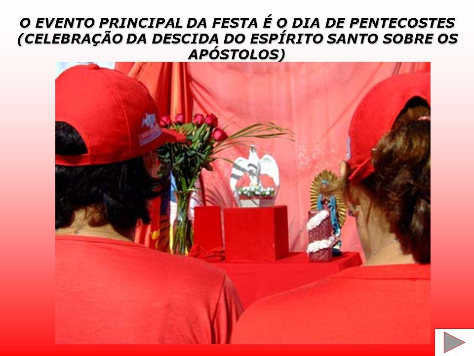 O EVENTO PRINCIPAL DA FESTA É O DIA DE PENTECOSTES
