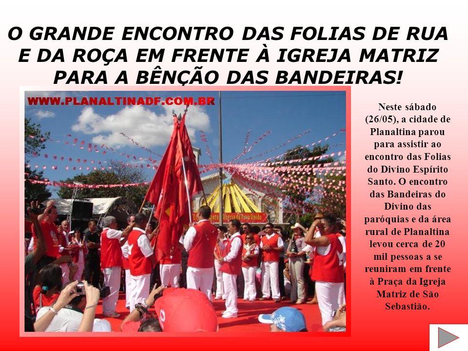 O GRANDE ENCONTRO DAS FOLIAS DE RUA E DA ROÇA EM FRENTE À IGREJA MATRIZ PARA A BÊNÇÃO DAS BANDEIRAS!