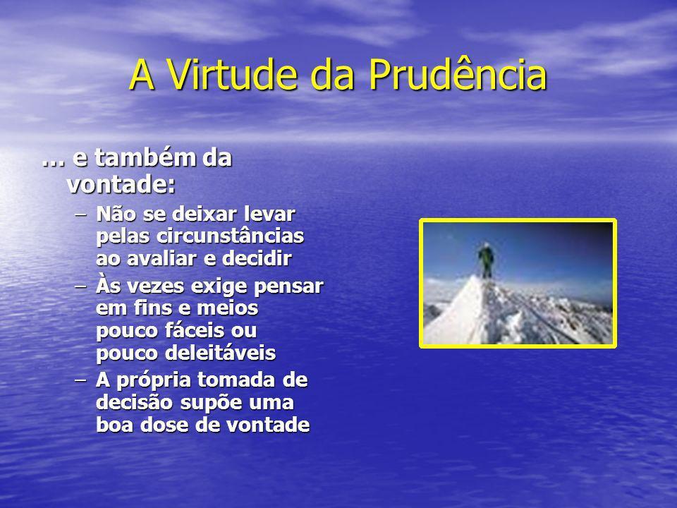 A Virtude da Prudência … e também da vontade: