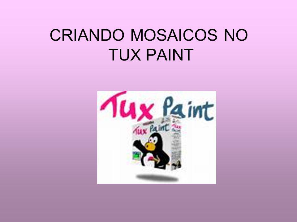 CRIANDO MOSAICOS NO TUX PAINT