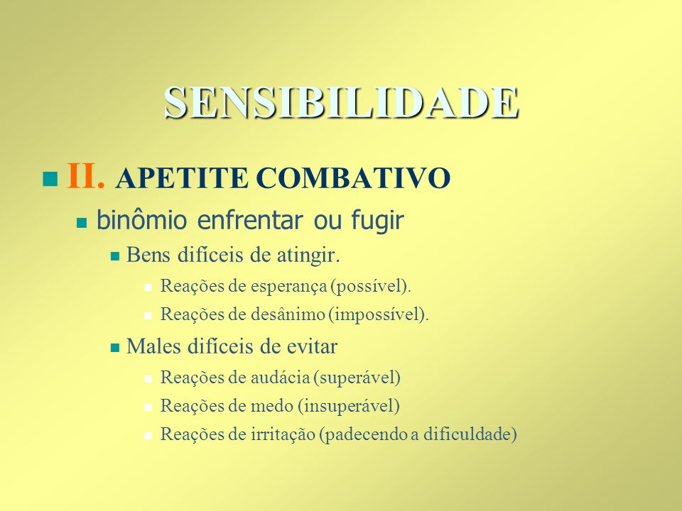 SENSIBILIDADE II. APETITE COMBATIVO binômio enfrentar ou fugir