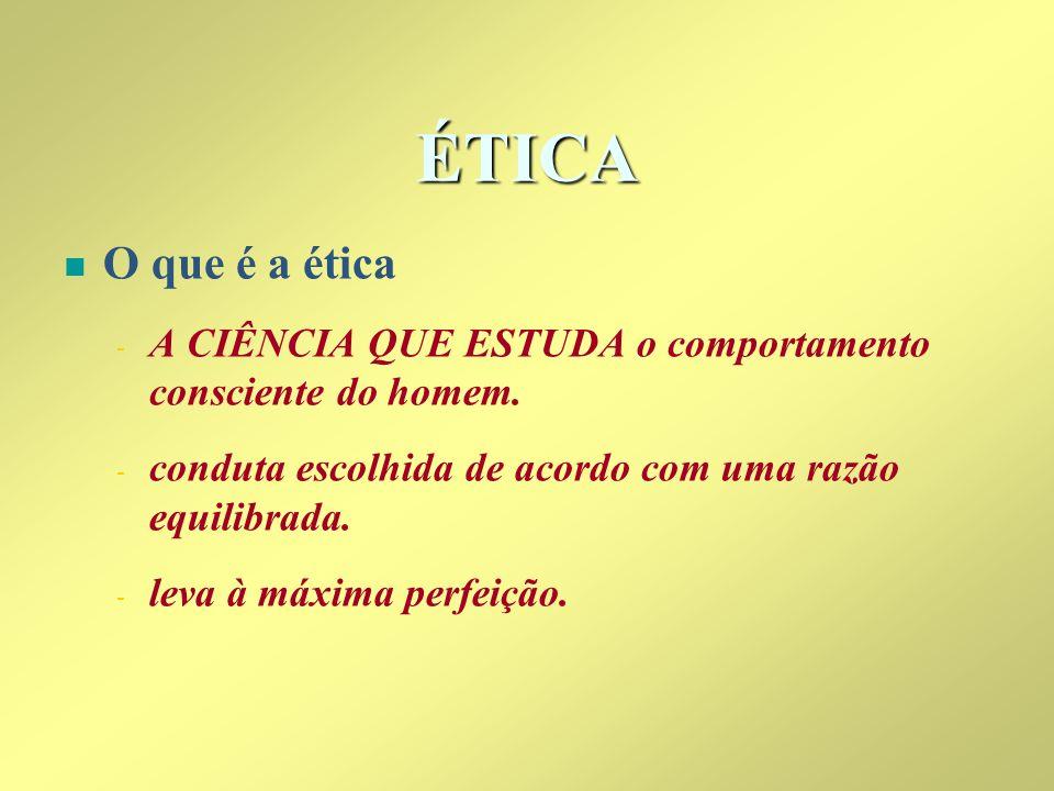 ÉTICAO que é a ética. A CIÊNCIA QUE ESTUDA o comportamento consciente do homem. conduta escolhida de acordo com uma razão equilibrada.