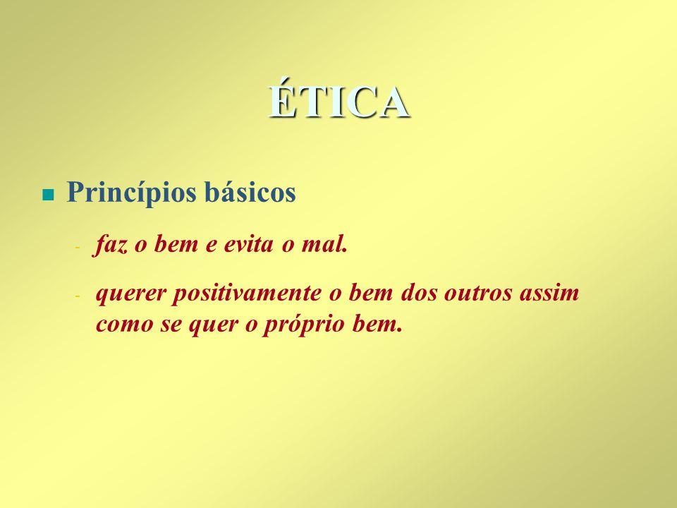 ÉTICA Princípios básicos faz o bem e evita o mal.