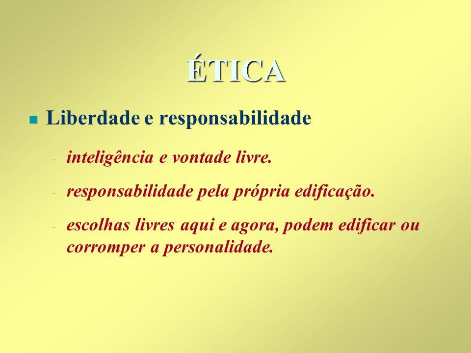 ÉTICA Liberdade e responsabilidade inteligência e vontade livre.