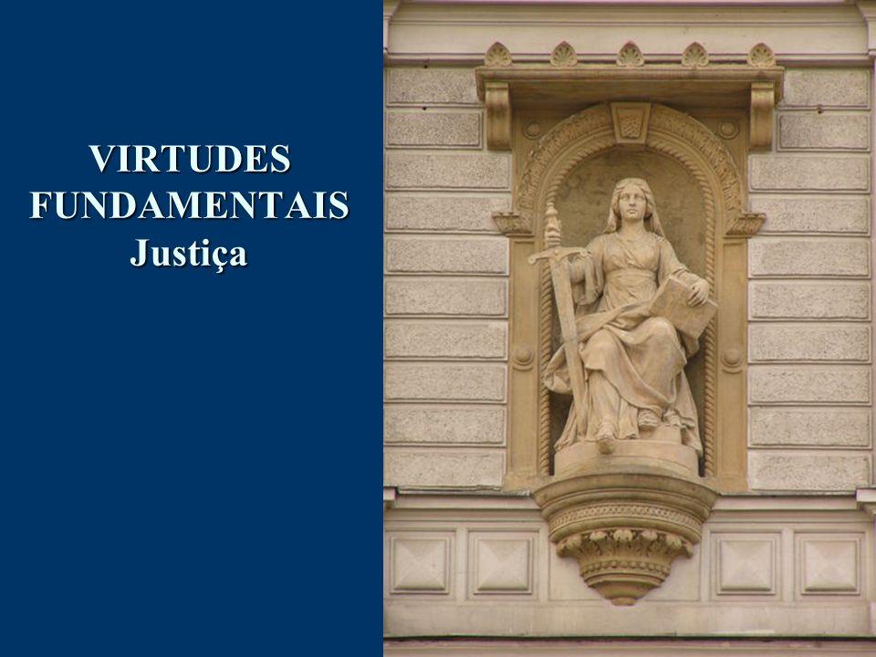 VIRTUDES FUNDAMENTAIS Justiça