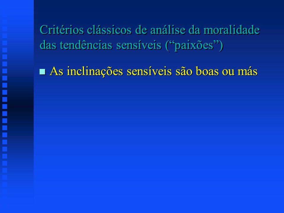 Critérios clássicos de análise da moralidade das tendências sensíveis ( paixões )
