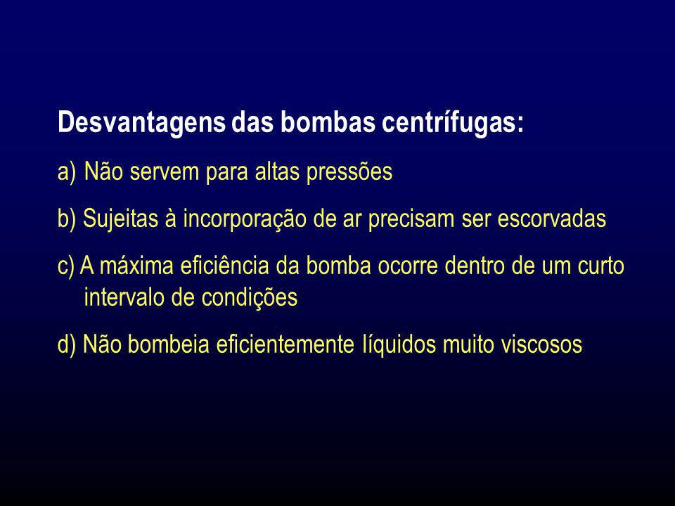 Desvantagens das bombas centrífugas: