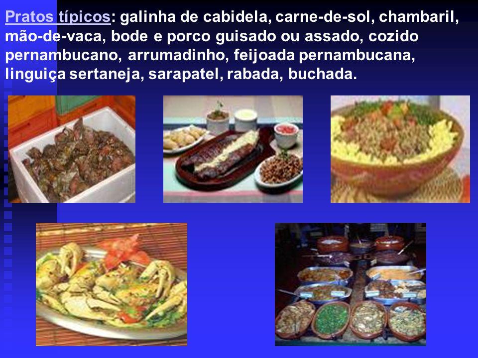Pratos típicos: galinha de cabidela, carne-de-sol, chambaril, mão-de-vaca, bode e porco guisado ou assado, cozido pernambucano, arrumadinho, feijoada pernambucana, linguiça sertaneja, sarapatel, rabada, buchada.