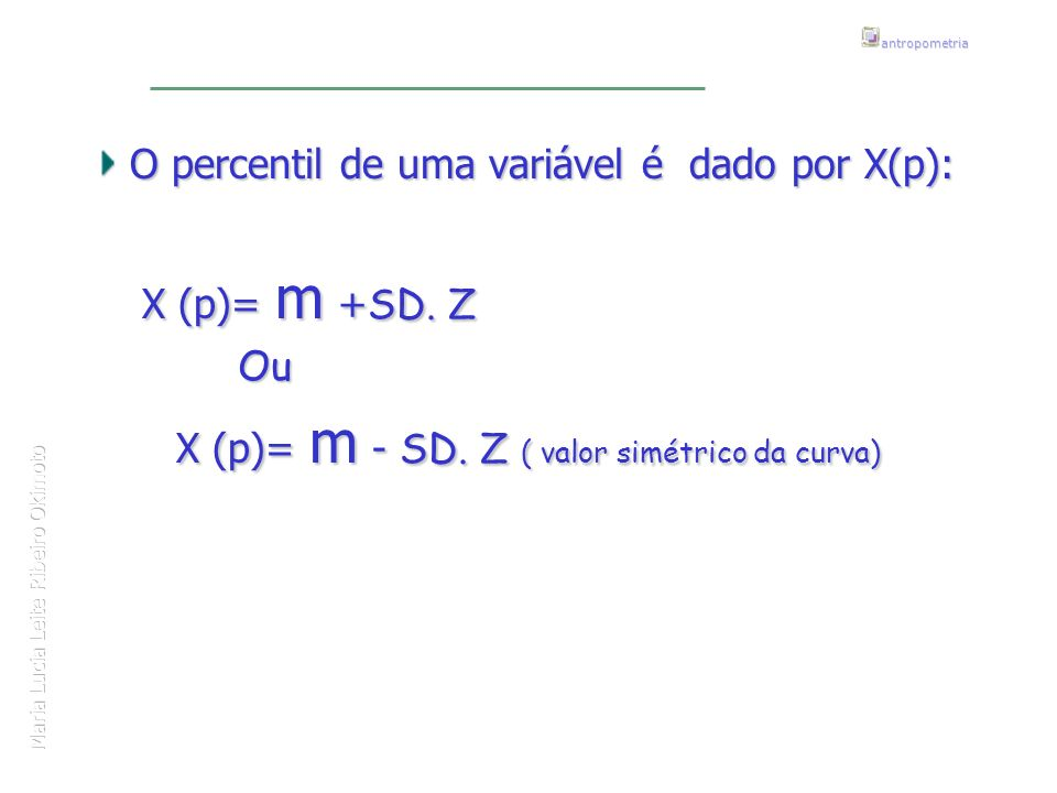 O percentil de uma variável é dado por X(p): X (p)= m +SD. Z Ou