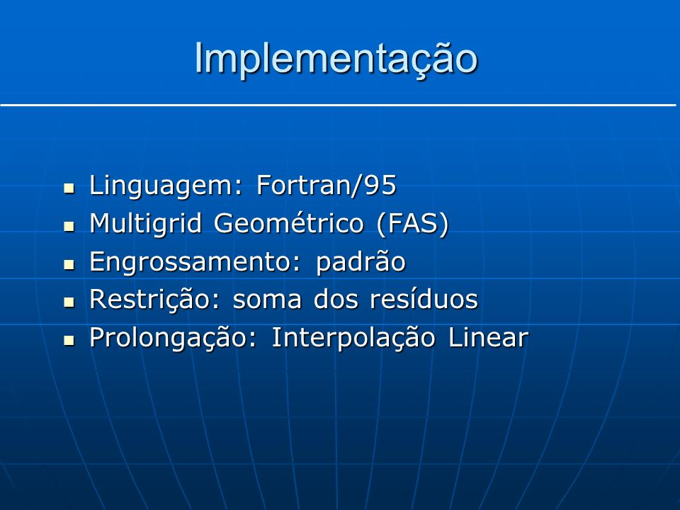 Implementação Linguagem: Fortran/95 Multigrid Geométrico (FAS)