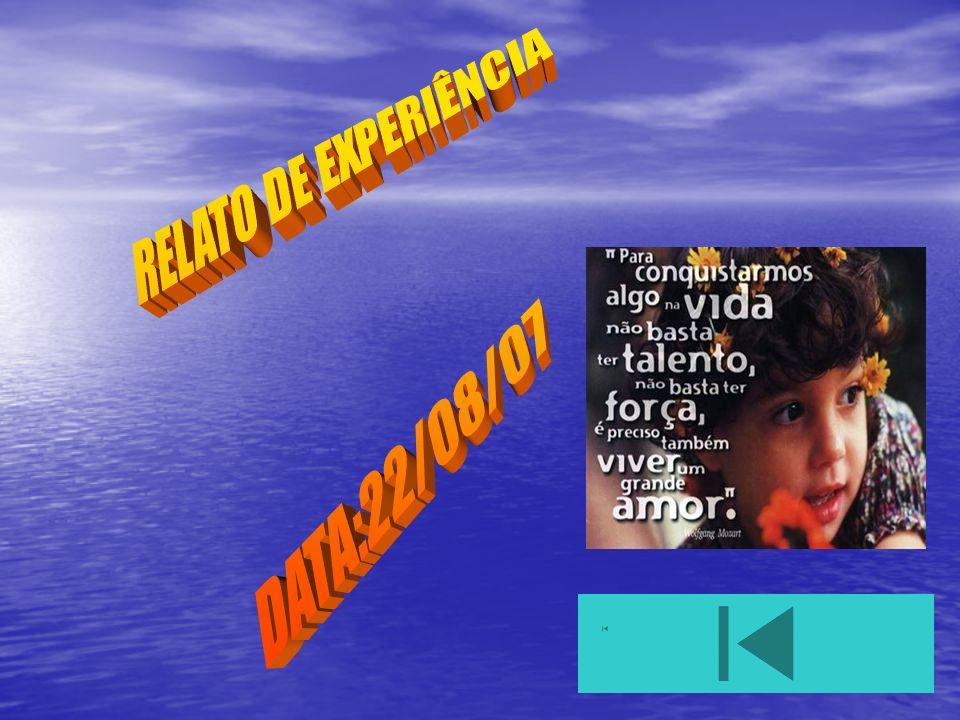 RELATO DE EXPERIÊNCIA DATA:22/08/07