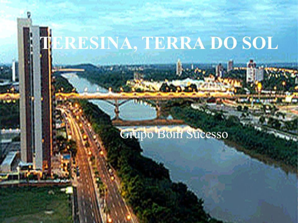 TERESINA, TERRA DO SOL Grupo Bom Sucesso